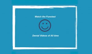 Don't Miss the Funniest Dental Videos of All Time!